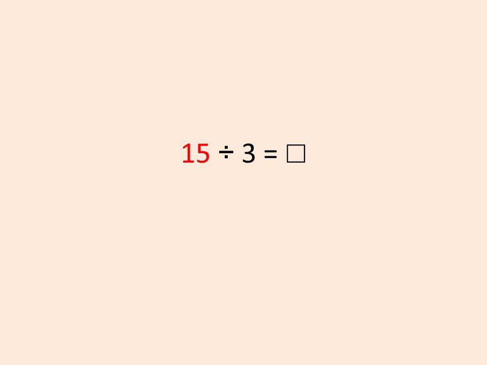 15 ÷ 3 = ☐