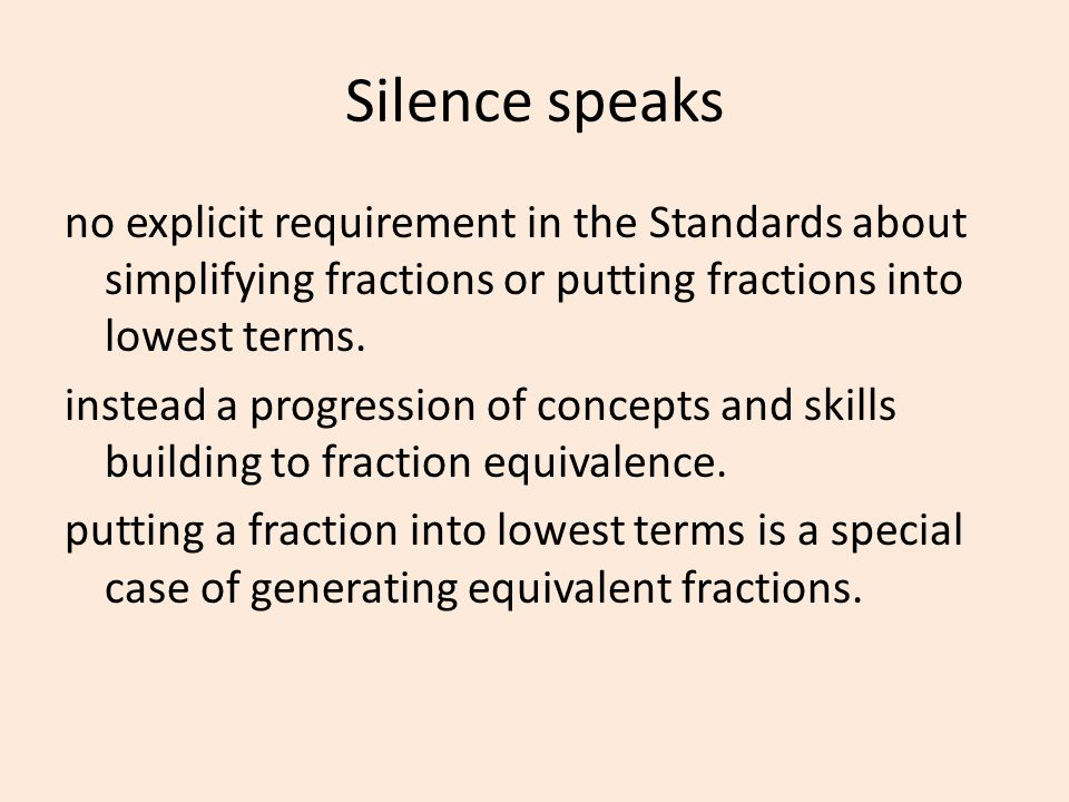 Silence speaks no explicit requirement in the Standards about simplifying fractions or putting fractions into lowest terms. instead a progression of c
