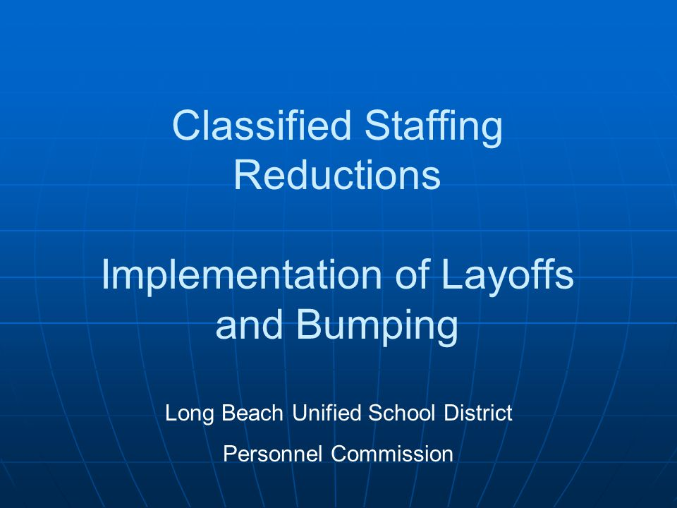 Classified Staffing Reductions Implementation of Layoffs and Bumping Long Beach Unified School District Personnel Commission