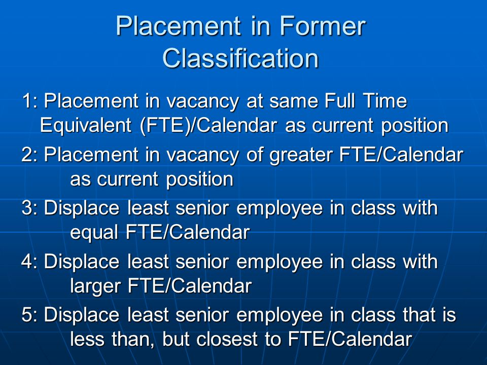 Placement in Former Classification 1: Placement in vacancy at same Full Time Equivalent (FTE)/Calendar as current position 2: Placement in vacancy of