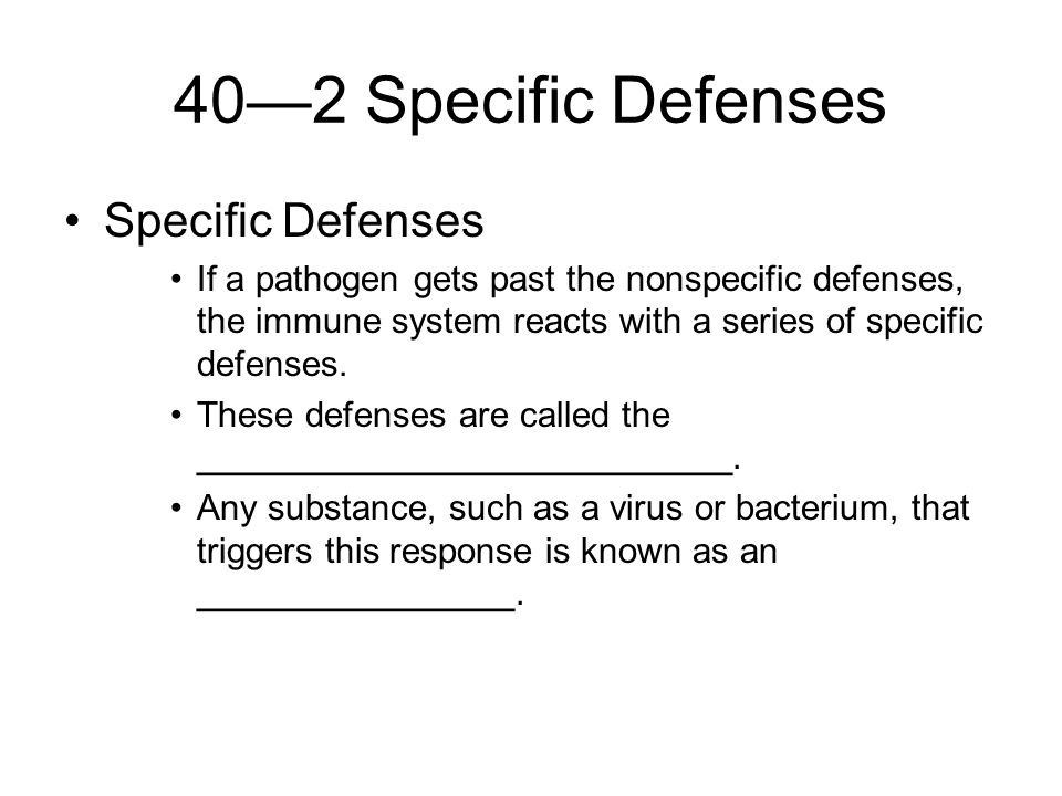 40—2 Specific Defenses Specific Defenses If a pathogen gets past the nonspecific defenses, the immune system reacts with a series of specific defenses