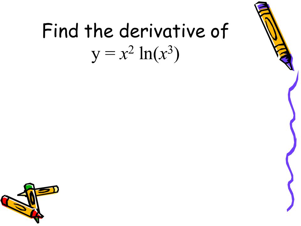 Find the derivative of y = x 2 ln(x 3 )