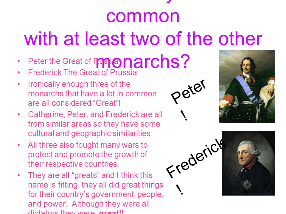 What did Cathy have in common with at least two of the other monarchs? Peter the Great of Russia Frederick The Great of Prussia Ironically enough thre