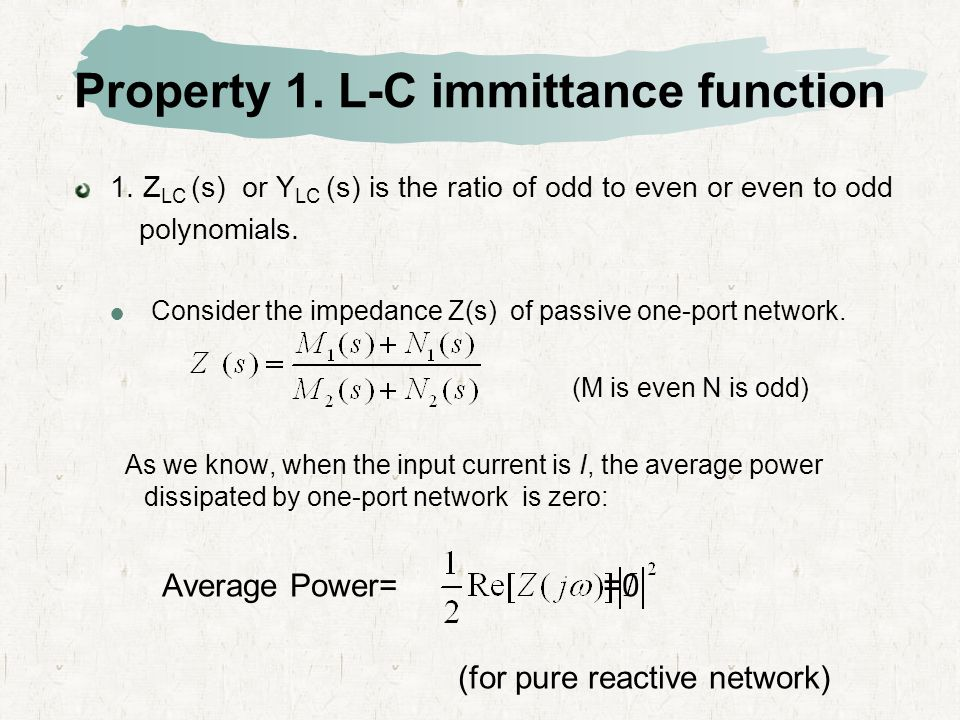 Property 1. L-C immittance function 1. Z LC (s) or Y LC (s) is the ratio of odd to even or even to odd polynomials.  Consider the impedance Z(s) of p
