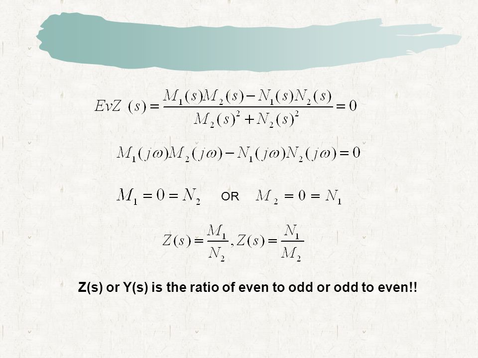 OR Z(s) or Y(s) is the ratio of even to odd or odd to even!!