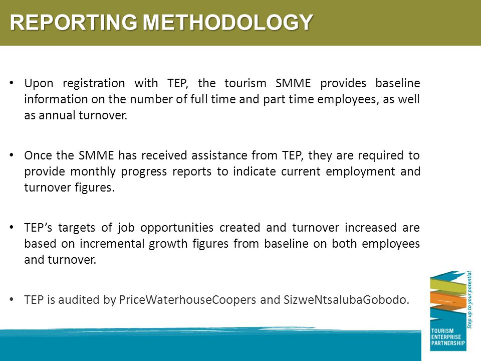 Upon registration with TEP, the tourism SMME provides baseline information on the number of full time and part time employees, as well as annual turnover.