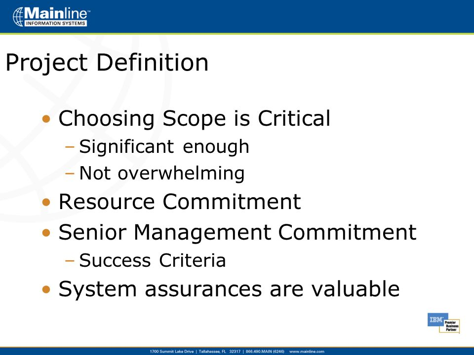 Project Definition Choosing Scope is Critical –Significant enough –Not overwhelming Resource Commitment Senior Management Commitment –Success Criteria