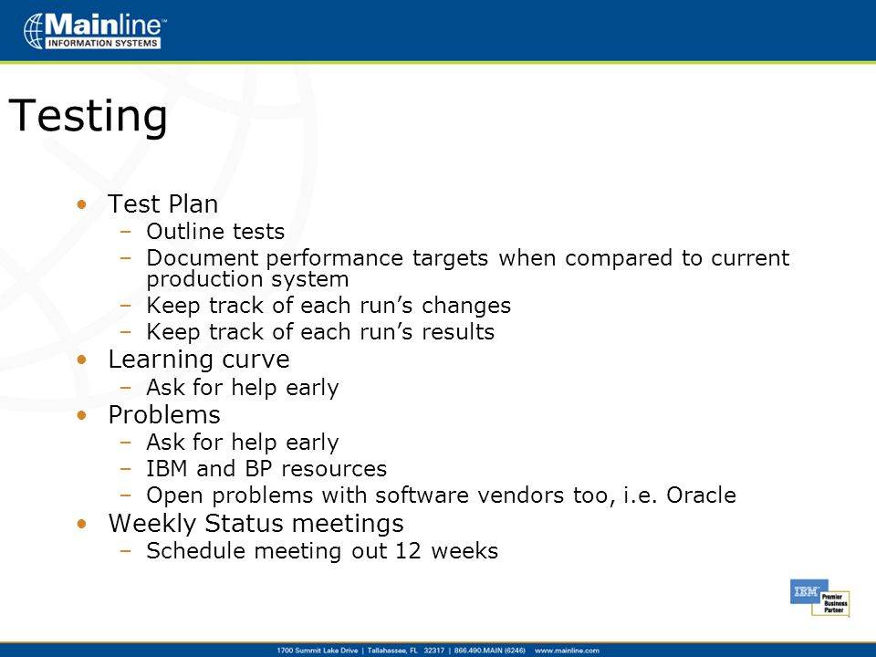 Testing Test Plan –Outline tests –Document performance targets when compared to current production system –Keep track of each run's changes –Keep trac