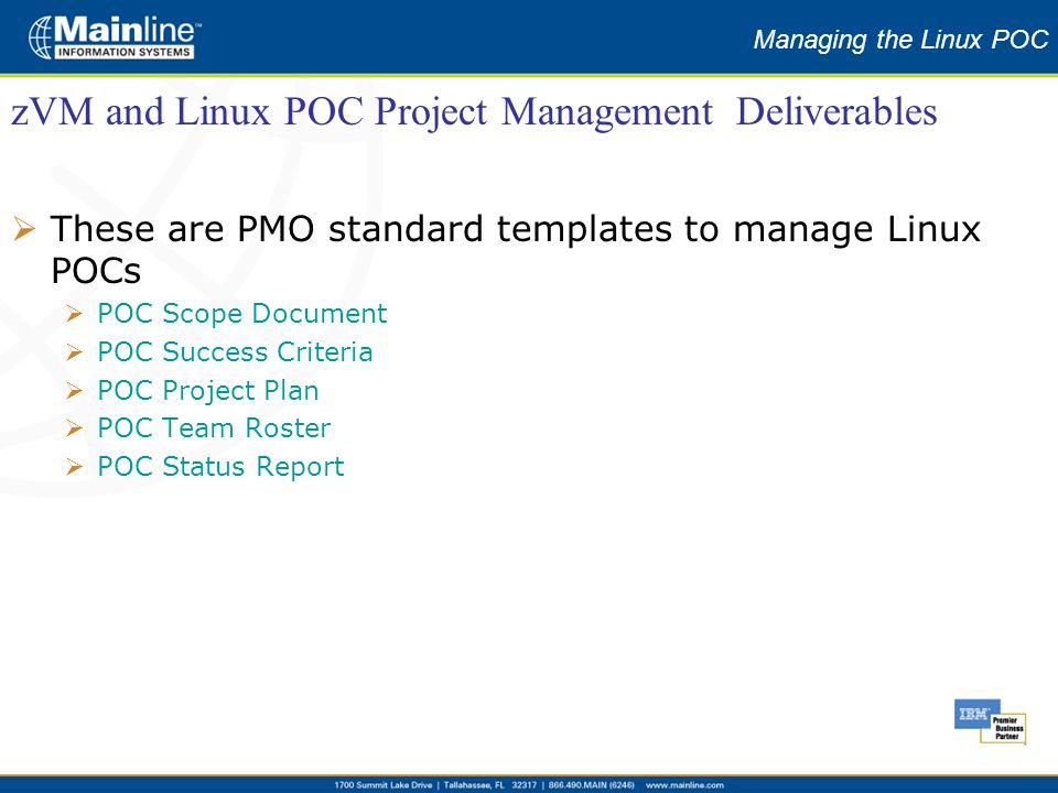 Hardware Solution Coordination Managing the Linux POC  These are PMO standard templates to manage Linux POCs  POC Scope Document  POC Success Criteria  POC Project Plan  POC Team Roster  POC Status Report zVM and Linux POC Project Management Deliverables