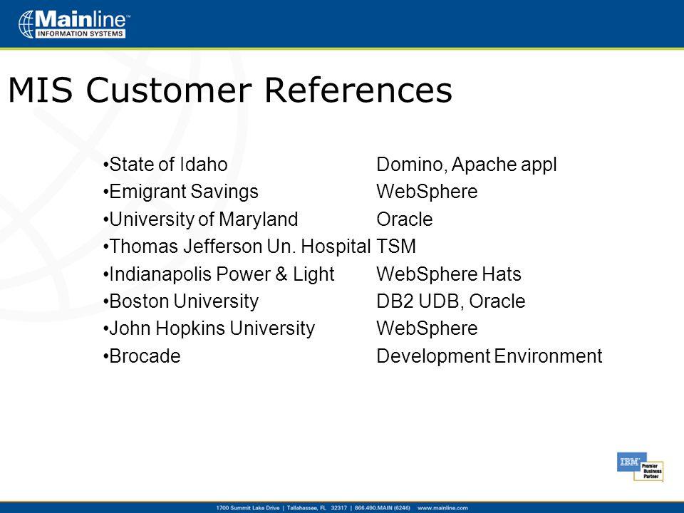 MIS Customer References State of IdahoDomino, Apache appl Emigrant SavingsWebSphere University of MarylandOracle Thomas Jefferson Un. HospitalTSM Indi