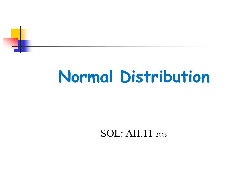 Normal Distribution SOL: AII.11 2009