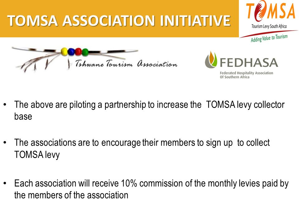 TOMSA ASSOCIATION INITIATIVE TOMSA ASSOCIATION INITIATIVE The above are piloting a partnership to increase the TOMSA levy collector base The associations are to encourage their members to sign up to collect TOMSA levy Each association will receive 10% commission of the monthly levies paid by the members of the association