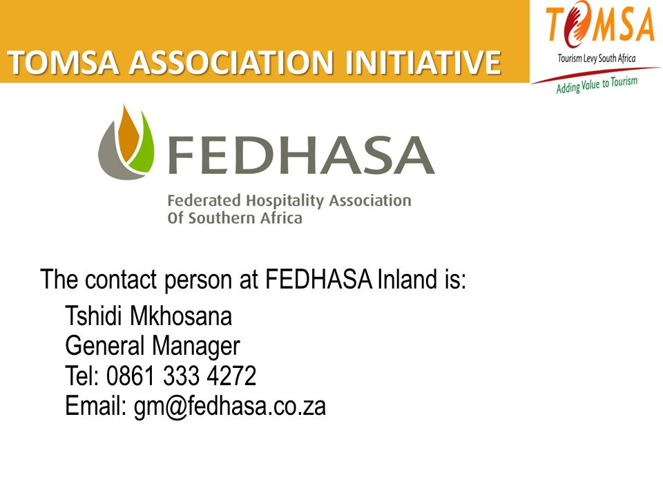 TOMSA ASSOCIATION INITIATIVE The contact person at FEDHASA Inland is: Tshidi Mkhosana General Manager Tel: 0861 333 4272 Email: gm@fedhasa.co.za