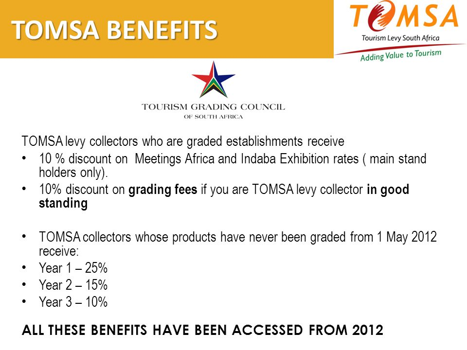 TOMSA BENEFITS TOMSA BENEFITS TOMSA levy collectors who are graded establishments receive 10 % discount on Meetings Africa and Indaba Exhibition rates ( main stand holders only).