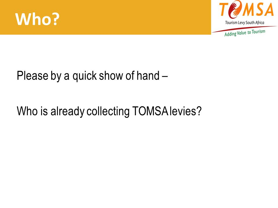 Who? Please by a quick show of hand – Who is already collecting TOMSA levies?
