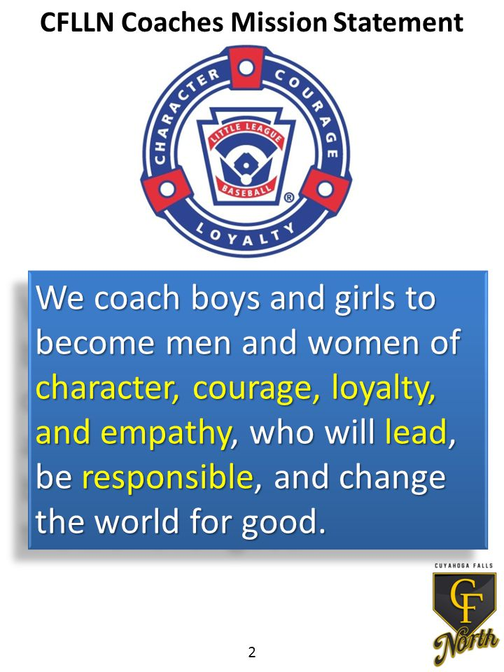 We coach boys and girls to become men and women of character, courage, loyalty, and empathy, who will lead, be responsible, and change the world for good.