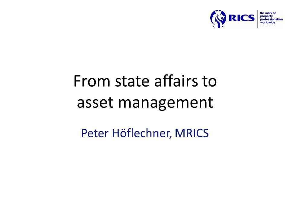From state affairs to asset management Peter Höflechner, MRICS