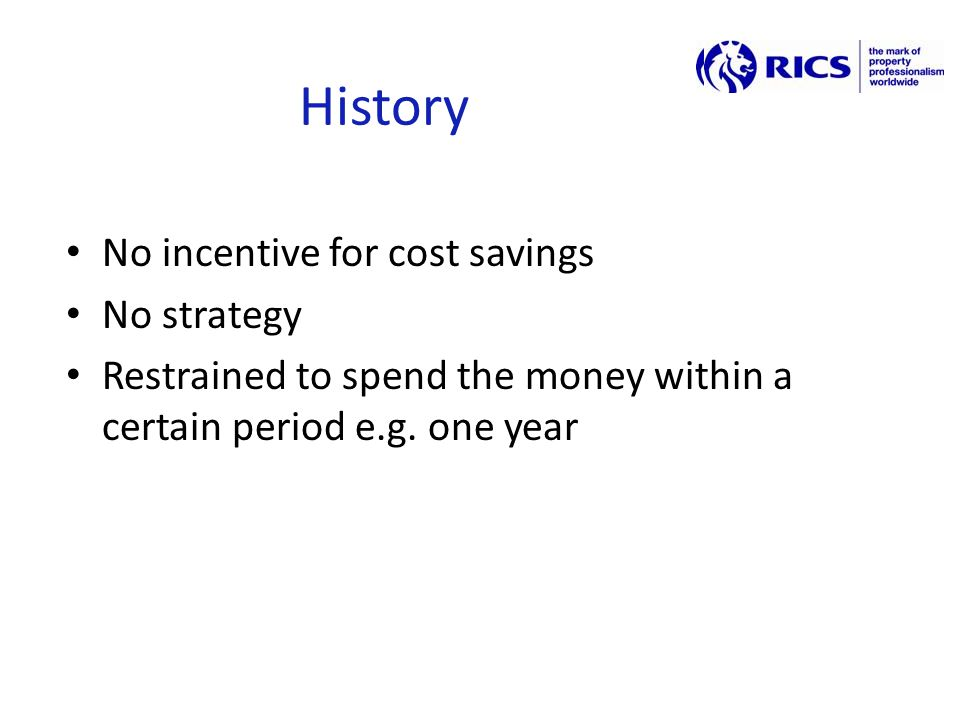 History No incentive for cost savings No strategy Restrained to spend the money within a certain period e.g.