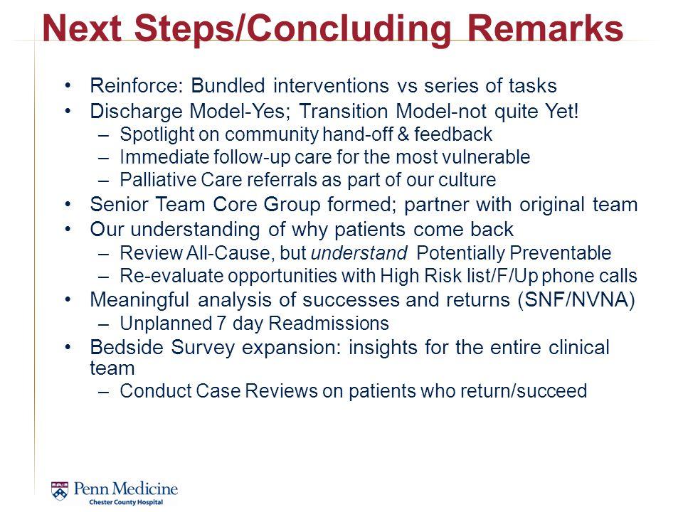 Next Steps/Concluding Remarks Reinforce: Bundled interventions vs series of tasks Discharge Model-Yes; Transition Model-not quite Yet.