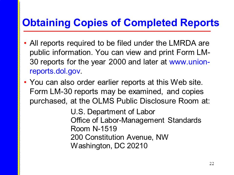 22 Obtaining Copies of Completed Reports All reports required to be filed under the LMRDA are public information.