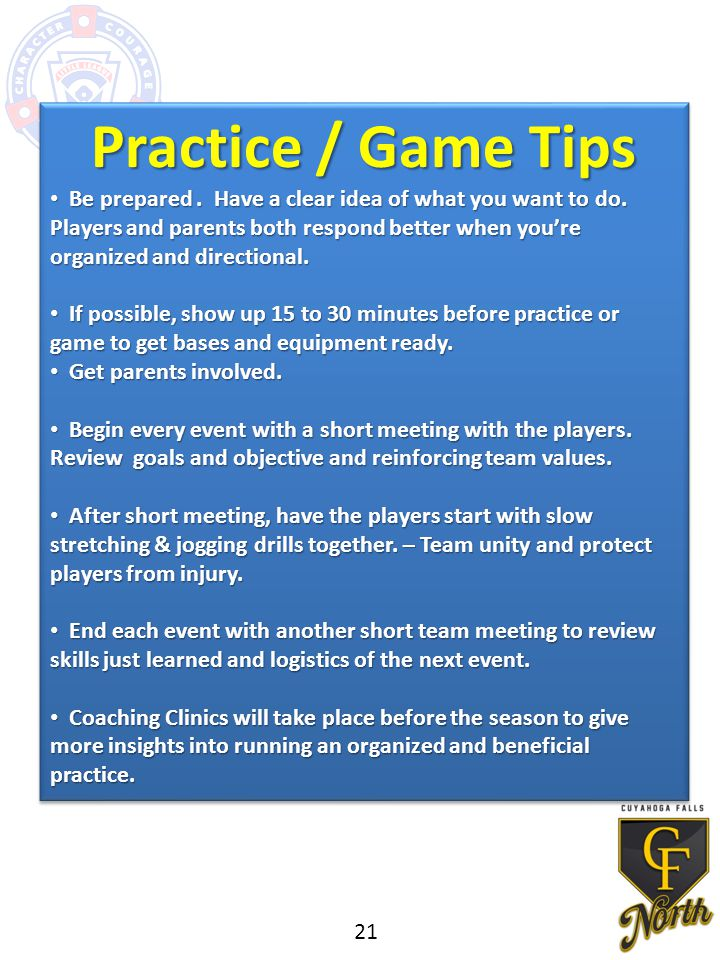 Practice / Game Tips Be prepared. Have a clear idea of what you want to do.