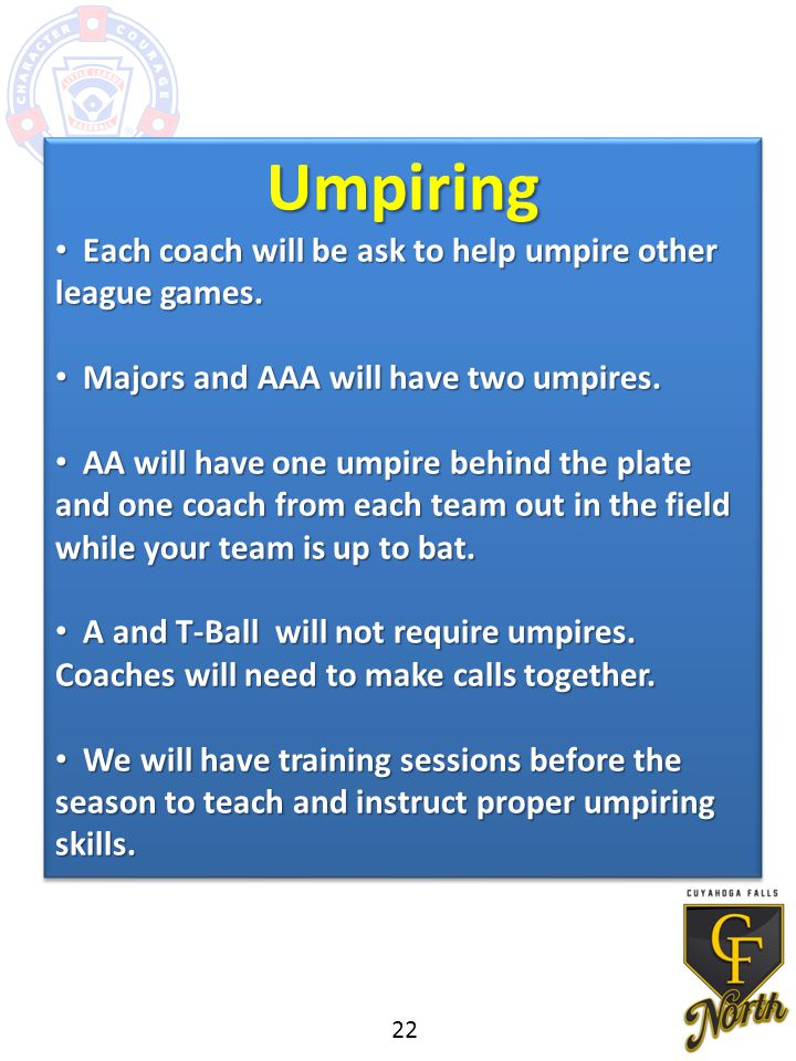 Umpiring Each coach will be ask to help umpire other league games.