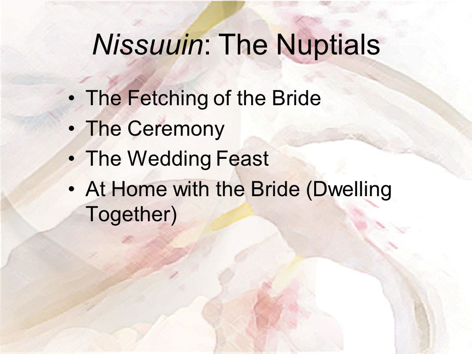 Nissuuin: The Nuptials The Fetching of the Bride The Ceremony The Wedding Feast At Home with the Bride (Dwelling Together)