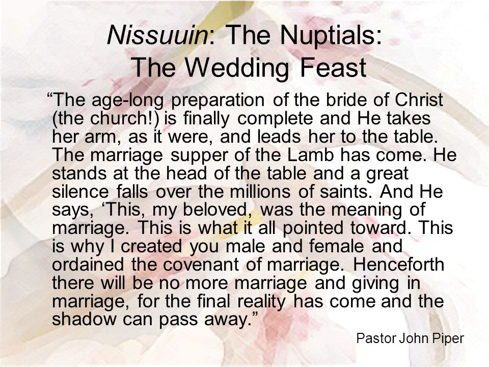 """Nissuuin: The Nuptials: The Wedding Feast """"The age-long preparation of the bride of Christ (the church!) is finally complete and He takes her arm, as"""