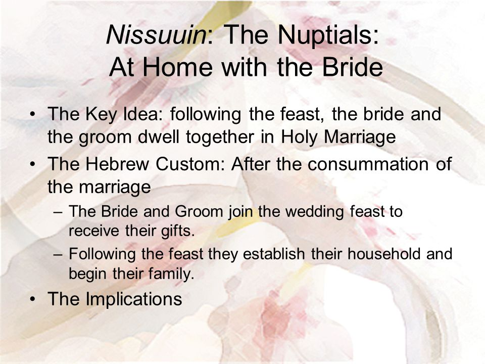 Nissuuin: The Nuptials: At Home with the Bride The Key Idea: following the feast, the bride and the groom dwell together in Holy Marriage The Hebrew C