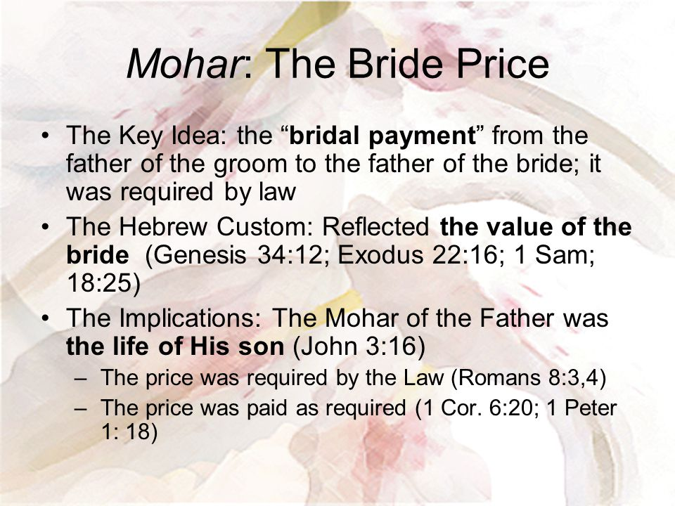 """Mohar: The Bride Price The Key Idea: the """"bridal payment"""" from the father of the groom to the father of the bride; it was required by law The Hebrew C"""