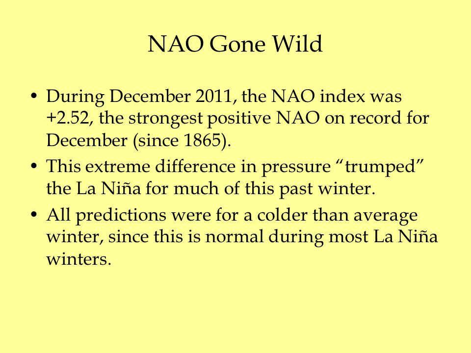 NAO Gone Wild During December 2011, the NAO index was +2.52, the strongest positive NAO on record for December (since 1865).