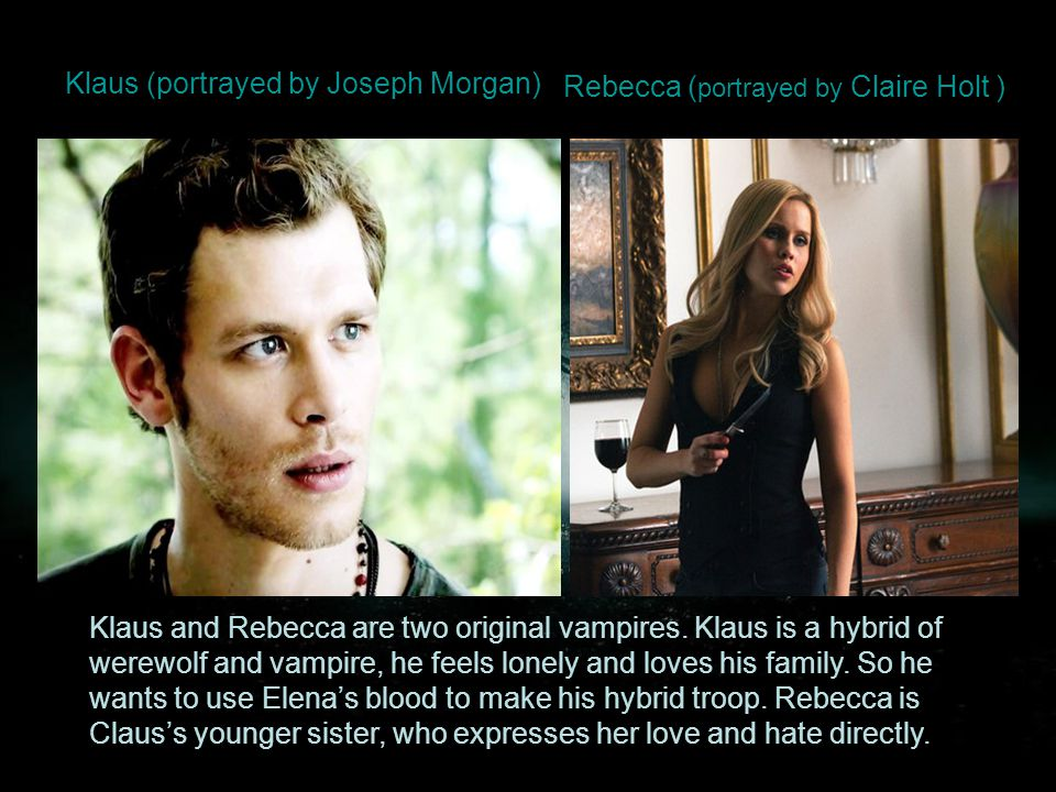 Klaus (portrayed by Joseph Morgan) Klaus and Rebecca are two original vampires.