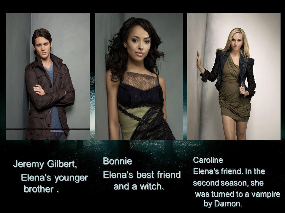 Bonnie Elena's best friend and a witch. Jeremy Gilbert, Elena's younger brother. Elena's younger brother. Caroline Elena's friend. In the second seaso