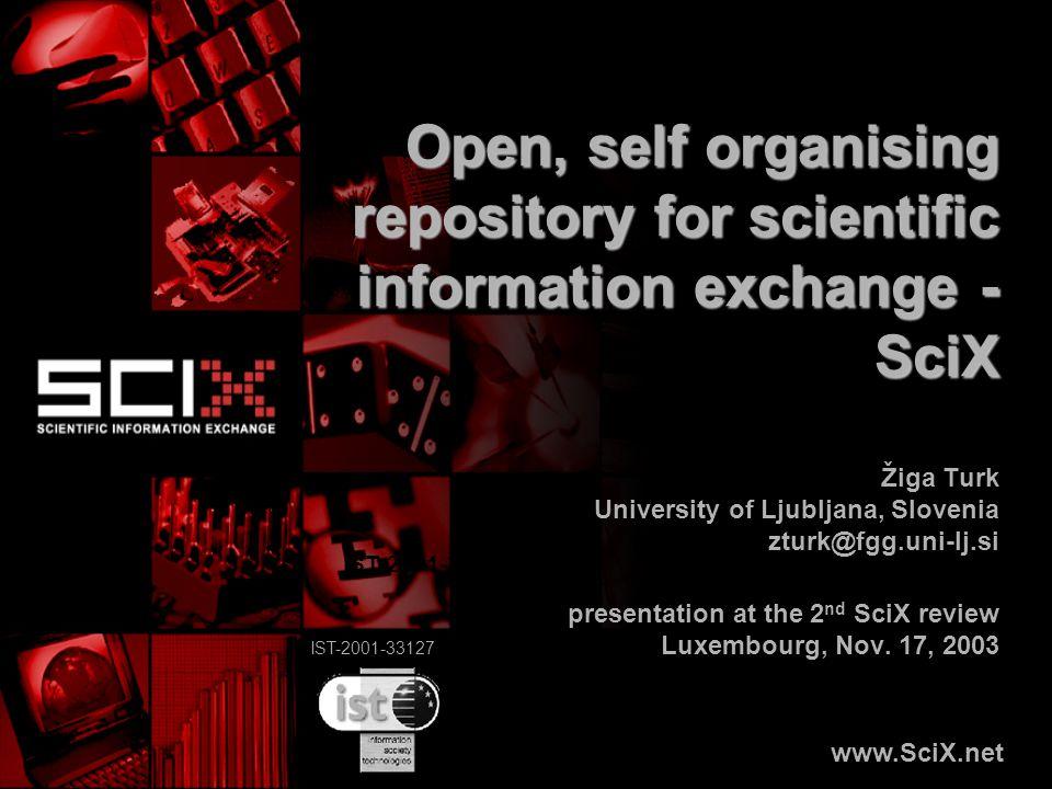 IST-2001-33127 Open, self organising repository for scientific information exchange - SciX Žiga Turk University of Ljubljana, Slovenia zturk@fgg.uni-l