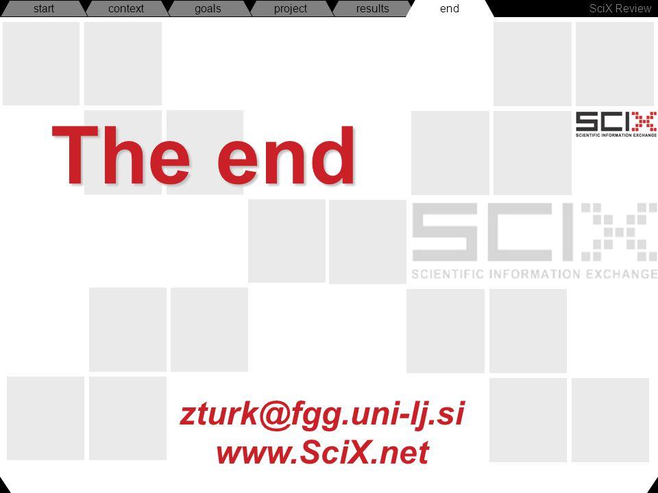 SciX Review endresultsprojectgoalscontextstart zturk@fgg.uni-lj.si www.SciX.net The end end