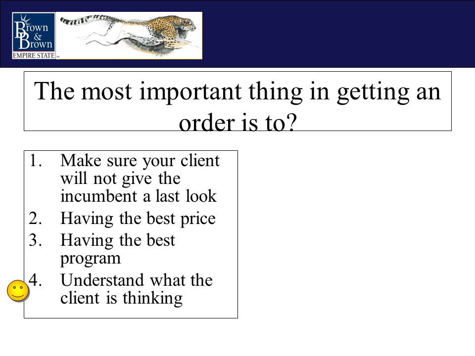 The most important thing in getting an order is to? 1.Make sure your client will not give the incumbent a last look 2.Having the best price 3.Having t
