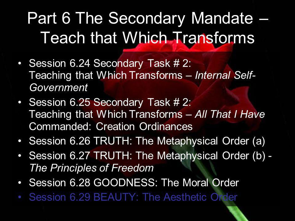 Part 6 The Secondary Mandate – Teach that Which Transforms Session 6.24 Secondary Task # 2: Teaching that Which Transforms – Internal Self- Government