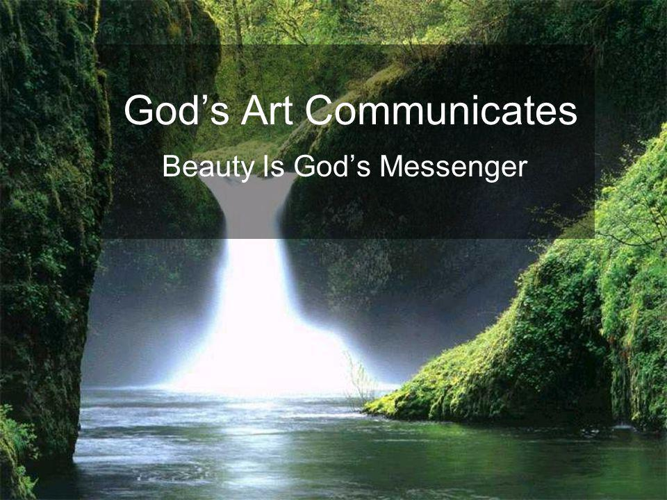 God's Art Communicates Beauty Is God's Messenger