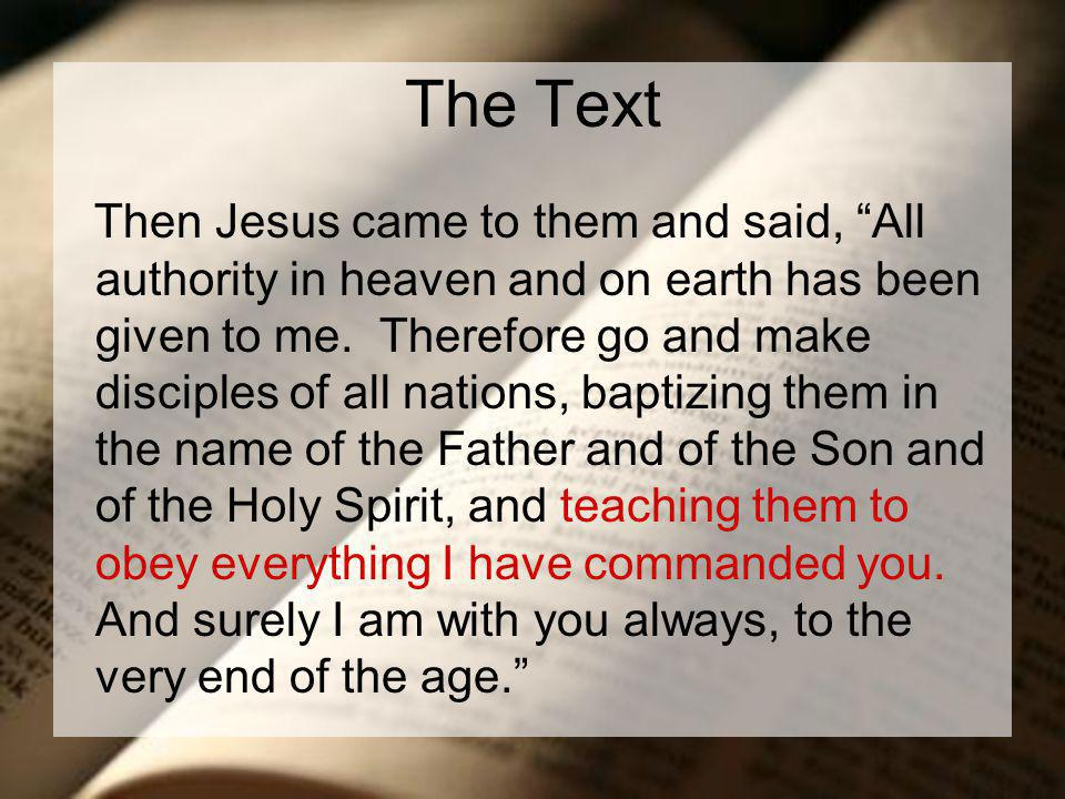 "The Text Then Jesus came to them and said, ""All authority in heaven and on earth has been given to me. Therefore go and make disciples of all nations,"