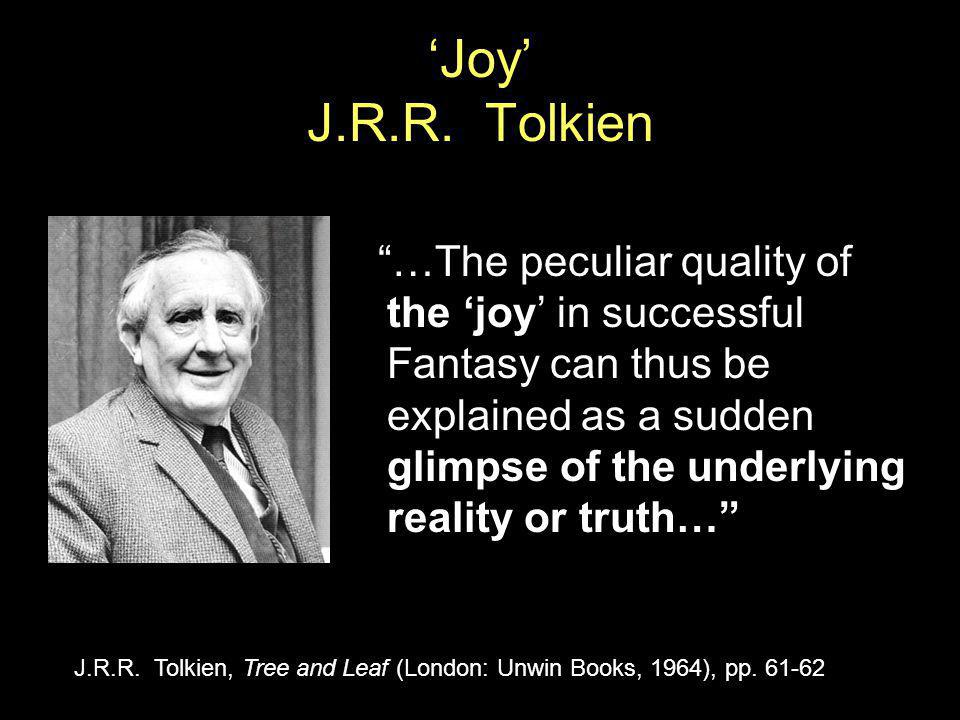 "'Joy' J.R.R. Tolkien ""…The peculiar quality of the 'joy' in successful Fantasy can thus be explained as a sudden glimpse of the underlying reality or"