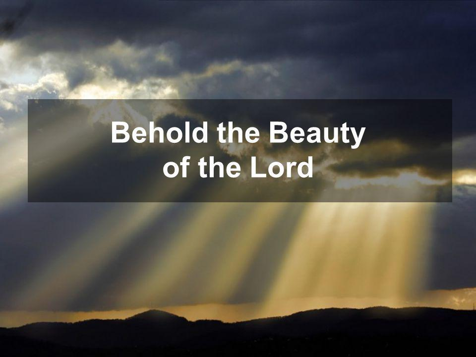Behold the Beauty of the Lord