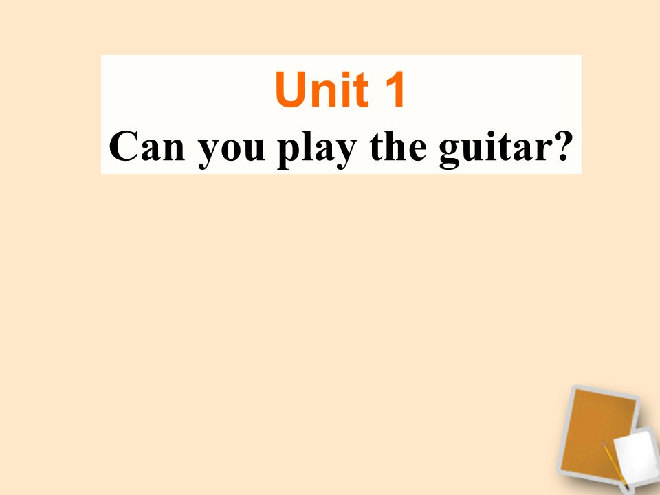 Unit 1 Can you play the guitar