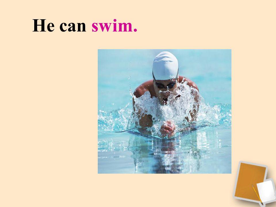 He can swim.