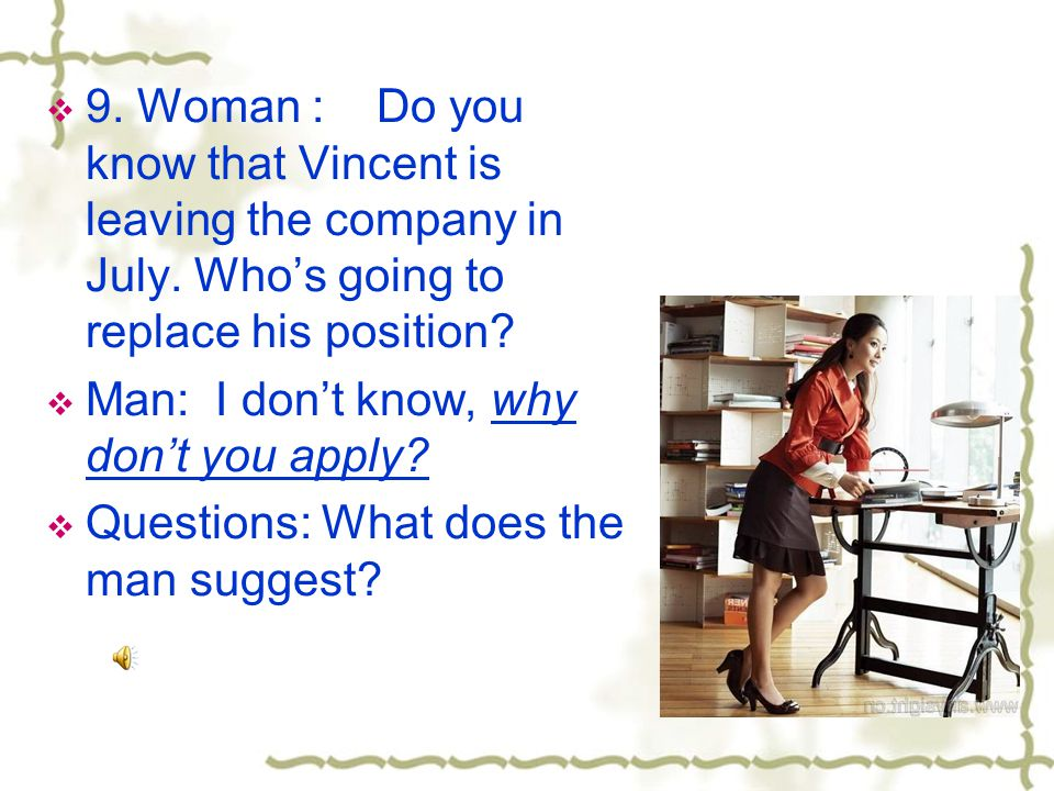  9.Woman : Do you know that Vincent is leaving the company in July.