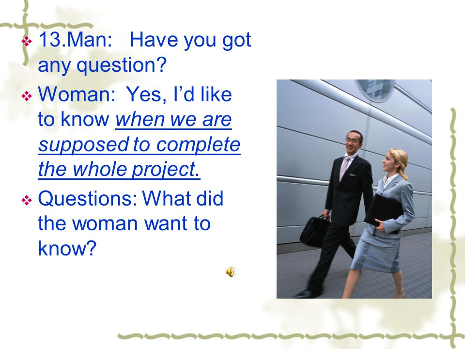  13.Man: Have you got any question.