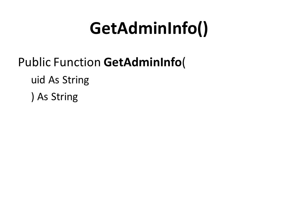 GetAdminInfo() Public Function GetAdminInfo( uid As String ) As String