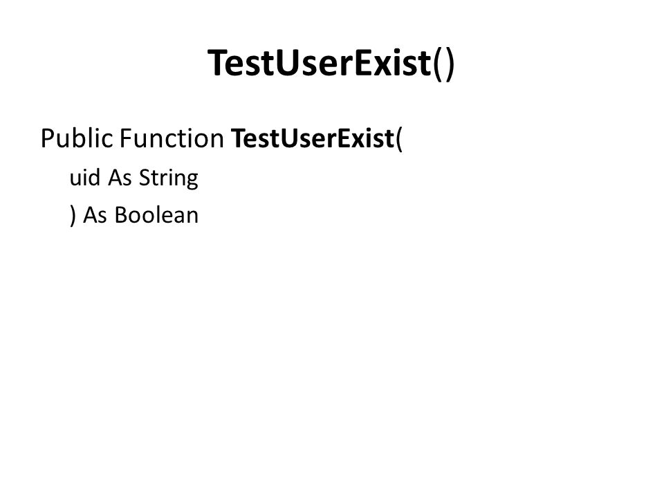 TestUserExist() Public Function TestUserExist( uid As String ) As Boolean