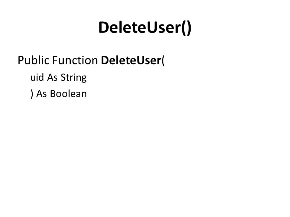 DeleteUser() Public Function DeleteUser( uid As String ) As Boolean