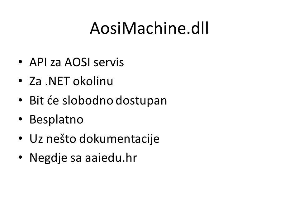AosiMachine.dll API za AOSI servis Za.NET okolinu Bit će slobodno dostupan Besplatno Uz nešto dokumentacije Negdje sa aaiedu.hr
