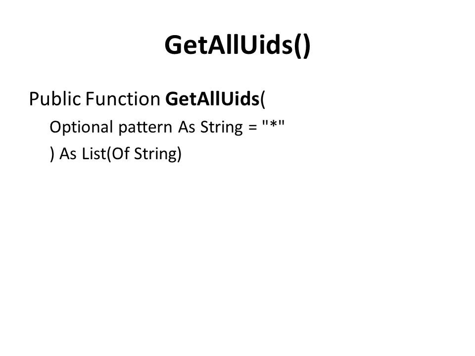 GetAllUids() Public Function GetAllUids( Optional pattern As String = * ) As List(Of String)